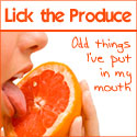 Lick the Produce: Odd things I've put in my mouth